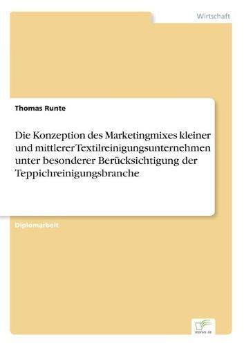 Die Konzeption Des Marketingmixes Kleiner Und Mittlerer Textilreinigungsunternehmen Unter Besonderer Ber cksichtigung Der Teppichreinigungsbranche (Paperback)