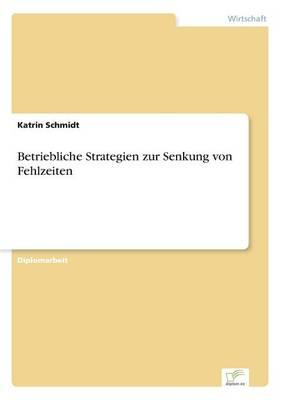 Betriebliche Strategien Zur Senkung Von Fehlzeiten (Paperback)