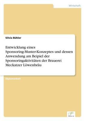 Entwicklung Eines Sponsoring-Muster-Konzeptes Und Dessen Anwendung Am Beipiel Der Sponsoringaktivitaten Der Brauerei Meckatzer Lowenbrau (Paperback)