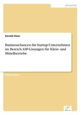 Businesschancen F r Startup-Unternehmen Im Bereich Asp-L sungen F r Klein- Und Mittelbetriebe (Paperback)