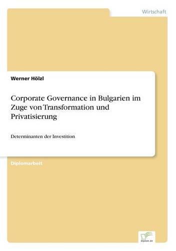 Corporate Governance in Bulgarien Im Zuge Von Transformation Und Privatisierung (Paperback)