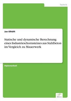 Statische Und Dynamische Berechnung Eines Industrieschornsteines Aus Stahlbeton Im Vergleich Zu Mauerwerk (Paperback)