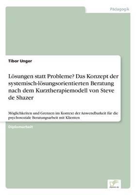 Losungen Statt Probleme? Das Konzept Der Systemisch-Losungsorientierten Beratung Nach Dem Kurztherapiemodell Von Steve de Shazer (Paperback)