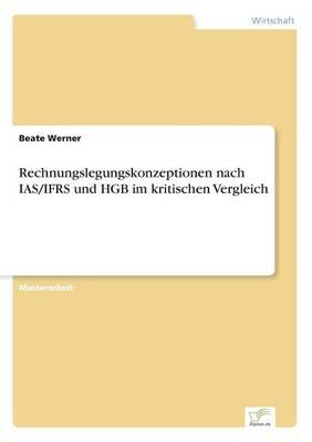 Rechnungslegungskonzeptionen Nach Ias/Ifrs Und Hgb Im Kritischen Vergleich (Paperback)
