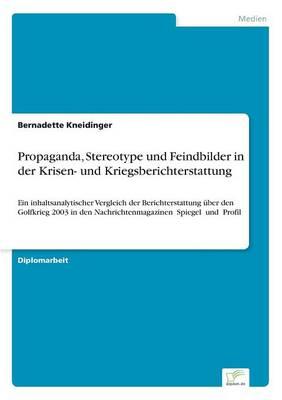 Propaganda, Stereotype Und Feindbilder in Der Krisen- Und Kriegsberichterstattung (Paperback)