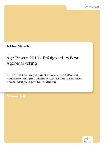 Age Power 2010 - Erfolgreiches Best Ager-Marketing (Paperback)