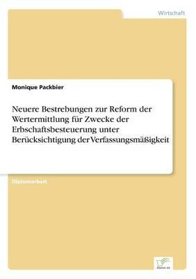 Neuere Bestrebungen Zur Reform Der Wertermittlung Fur Zwecke Der Erbschaftsbesteuerung Unter Berucksichtigung Der Verfassungsmaigkeit (Paperback)