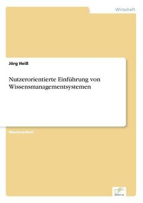 Nutzerorientierte Einfuhrung Von Wissensmanagementsystemen (Paperback)