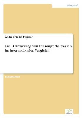 Die Bilanzierung Von Leasingverhaltnissen Im Internationalen Vergleich (Paperback)