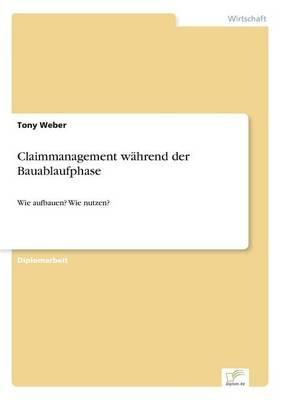 Claimmanagement W hrend Der Bauablaufphase (Paperback)