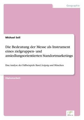 Die Bedeutung Der Messe ALS Instrument Eines Zielgruppen- Und Ansiedlungsorientierten Standortmarketings (Paperback)