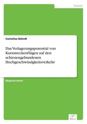 Das Verlagerungspotential Von Kurzstreckenflugen Auf Den Schienengebundenen Hochgeschwindigkeitsverkehr (Paperback)
