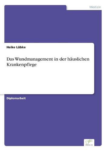 Das Wundmanagement in Der H uslichen Krankenpflege (Paperback)