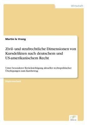 Zivil- Und Strafrechtliche Dimensionen Von Kursdelikten Nach Deutschem Und Us-Amerikanischem Recht (Paperback)