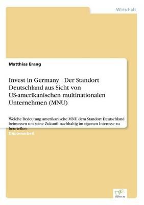 Invest in Germany - Der Standort Deutschland Aus Sicht Von Us-Amerikanischen Multinationalen Unternehmen (Mnu) (Paperback)