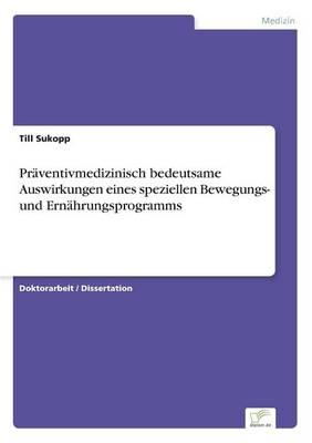 Pr ventivmedizinisch Bedeutsame Auswirkungen Eines Speziellen Bewegungs- Und Ern hrungsprogramms (Paperback)