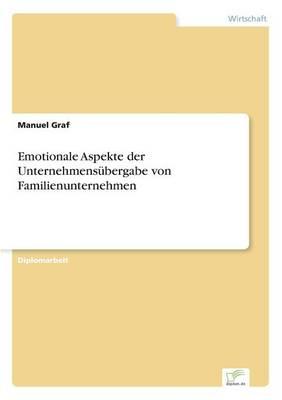 Emotionale Aspekte Der Unternehmensubergabe Von Familienunternehmen (Paperback)