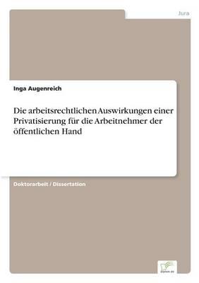 Die Arbeitsrechtlichen Auswirkungen Einer Privatisierung F r Die Arbeitnehmer Der ffentlichen Hand (Paperback)