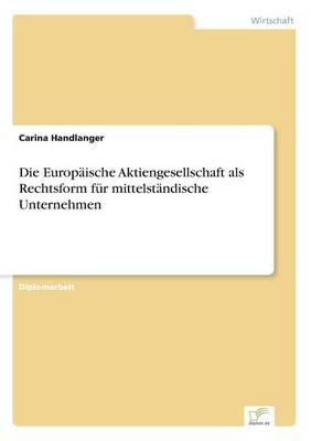 Die Europ ische Aktiengesellschaft ALS Rechtsform F r Mittelst ndische Unternehmen (Paperback)