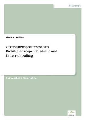 Oberstufensport Zwischen Richtlinienanspruch, Abitur Und Unterrichtsalltag (Paperback)