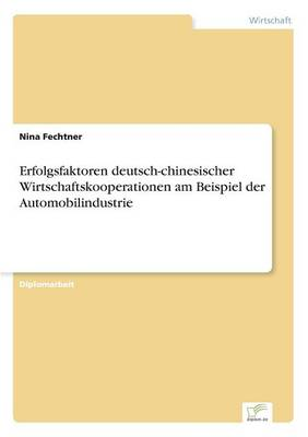 Erfolgsfaktoren Deutsch-Chinesischer Wirtschaftskooperationen Am Beispiel Der Automobilindustrie (Paperback)
