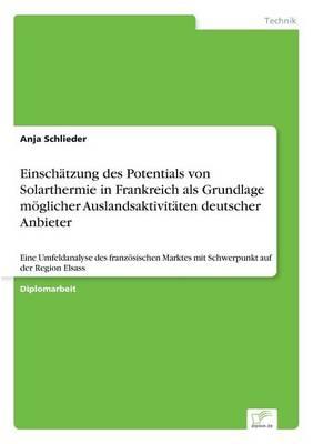 Einsch tzung Des Potentials Von Solarthermie in Frankreich ALS Grundlage M glicher Auslandsaktivit ten Deutscher Anbieter (Paperback)