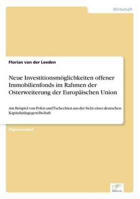 Neue Investitionsm glichkeiten Offener Immobilienfonds Im Rahmen Der Osterweiterung Der Europ ischen Union (Paperback)