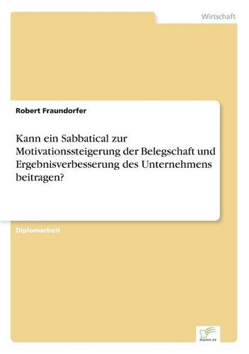 Kann Ein Sabbatical Zur Motivationssteigerung Der Belegschaft Und Ergebnisverbesserung Des Unternehmens Beitragen? (Paperback)