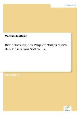 Beeinflussung Des Projekterfolges Durch Den Einsatz Von Soft Skills (Paperback)