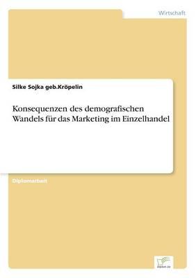Konsequenzen Des Demografischen Wandels F r Das Marketing Im Einzelhandel (Paperback)