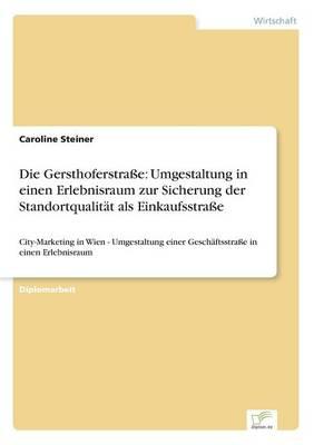 Die Gersthoferstra e: Umgestaltung in Einen Erlebnisraum Zur Sicherung Der Standortqualit t ALS Einkaufsstra e (Paperback)