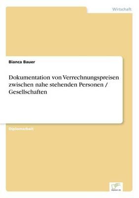 Dokumentation Von Verrechnungspreisen Zwischen Nahe Stehenden Personen / Gesellschaften (Paperback)