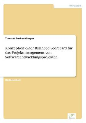 Konzeption Einer Balanced Scorecard F r Das Projektmanagement Von Softwareentwicklungsprojekten (Paperback)