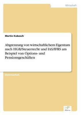 Abgrenzung Von Wirtschaftlichem Eigentum Nach Hgb/Steuerrecht Und Ias/Ifrs Am Beispiel Von Options- Und Pensionsgesch ften (Paperback)