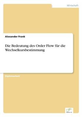 Die Bedeutung Des Order Flow F r Die Wechselkursbestimmung (Paperback)