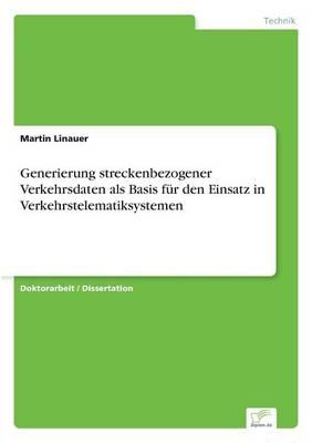 Generierung Streckenbezogener Verkehrsdaten ALS Basis F r Den Einsatz in Verkehrstelematiksystemen (Paperback)