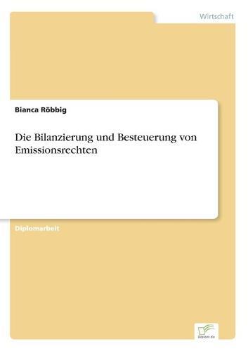 Die Bilanzierung Und Besteuerung Von Emissionsrechten (Paperback)