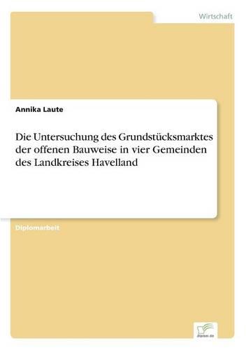 Die Untersuchung Des Grundst cksmarktes Der Offenen Bauweise in Vier Gemeinden Des Landkreises Havelland (Paperback)