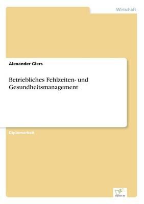 Betriebliches Fehlzeiten- Und Gesundheitsmanagement (Paperback)