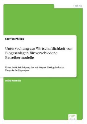 Untersuchung Zur Wirtschaftlichkeit Von Biogasanlagen Fur Verschiedene Betreibermodelle (Paperback)