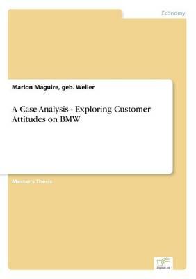 A Case Analysis - Exploring Customer Attitudes on BMW (Paperback)