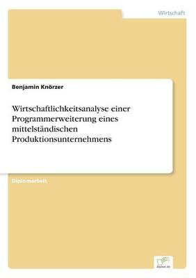 Wirtschaftlichkeitsanalyse Einer Programmerweiterung Eines Mittelstandischen Produktionsunternehmens (Paperback)