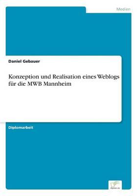Konzeption Und Realisation Eines Weblogs F r Die Mwb Mannheim (Paperback)