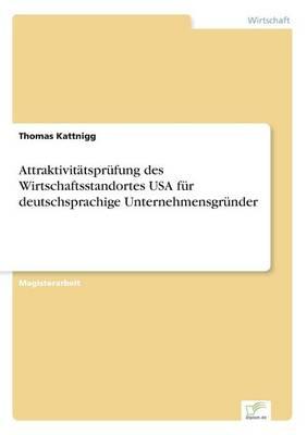 Attraktivitatsprufung Des Wirtschaftsstandortes USA Fur Deutschsprachige Unternehmensgrunder (Paperback)