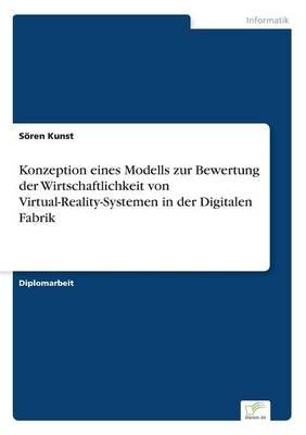 Konzeption Eines Modells Zur Bewertung Der Wirtschaftlichkeit Von Virtual-Reality-Systemen in Der Digitalen Fabrik (Paperback)