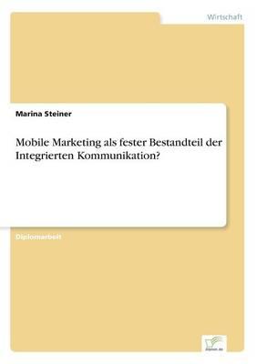 Mobile Marketing ALS Fester Bestandteil Der Integrierten Kommunikation? (Paperback)
