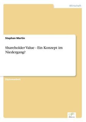 Shareholder Value - Ein Konzept Im Niedergang? (Paperback)