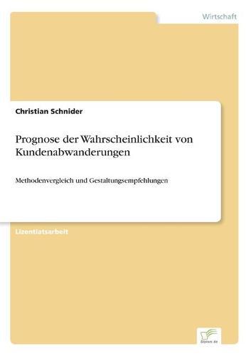 Prognose Der Wahrscheinlichkeit Von Kundenabwanderungen (Paperback)