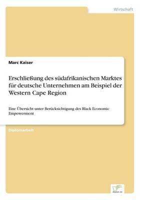 Erschlie ung Des S dafrikanischen Marktes F r Deutsche Unternehmen Am Beispiel Der Western Cape Region (Paperback)