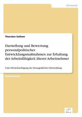 Darstellung Und Bewertung Personalpolitischer Entwicklungsmanahmen Zur Erhaltung Der Arbeitsfahigkeit Alterer Arbeitnehmer (Paperback)